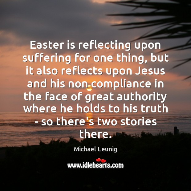 Easter is reflecting upon suffering for one thing, but it also reflects Easter Quotes Image