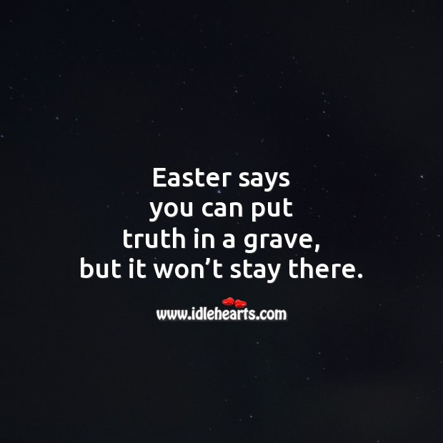 Easter says you can put truth in a grave Easter Messages Image