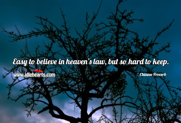 Easy To Believe In Heaven's Law, But So Hard To Keep.
