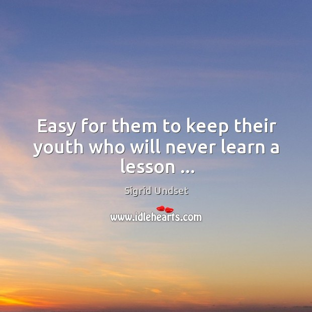 Easy for them to keep their youth who will never learn a lesson … Image