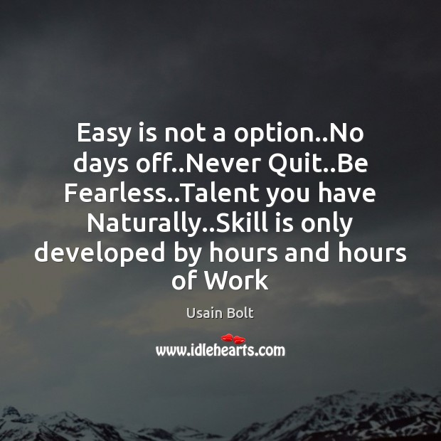 Easy is not a option..No days off..Never Quit..Be Fearless.. Usain Bolt Picture Quote
