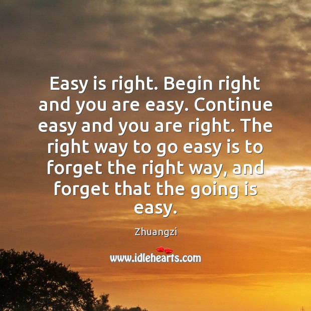 Easy is right. Begin right and you are easy. Continue easy and Zhuangzi Picture Quote