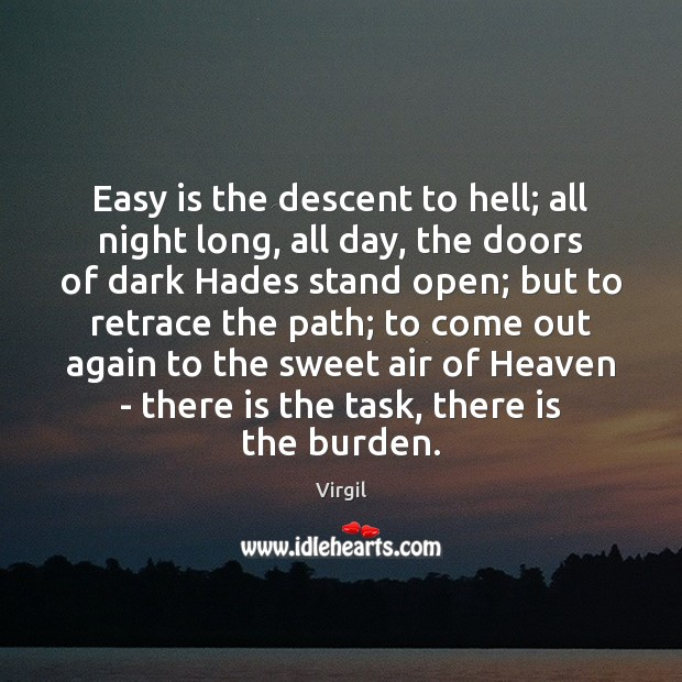 Easy is the descent to hell; all night long, all day, the Image