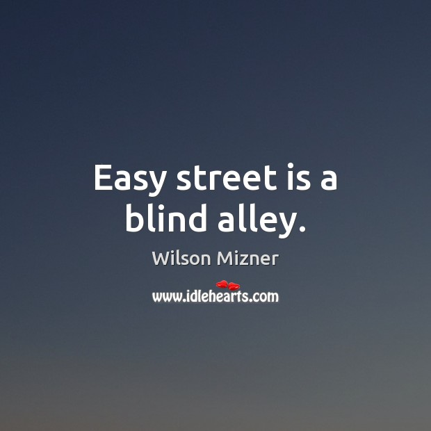Image, Easy street is a blind alley.