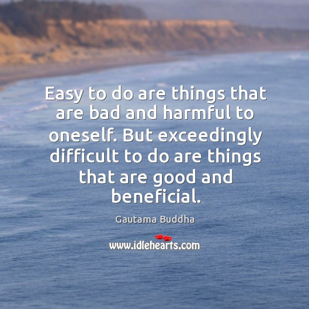 Easy to do are things that are bad and harmful to oneself. Image