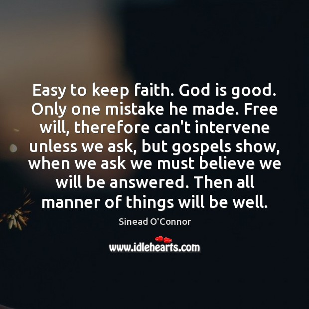 Easy to keep faith. God is good. Only one mistake he made. Sinead O'Connor Picture Quote