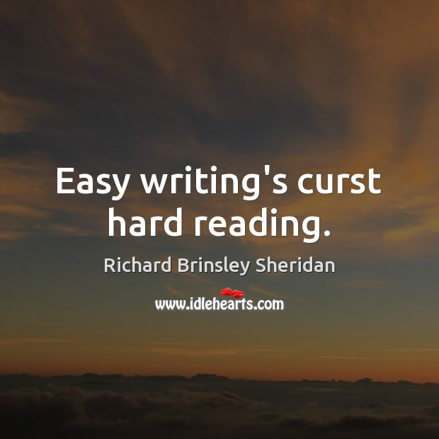 Easy writing's curst hard reading. Richard Brinsley Sheridan Picture Quote