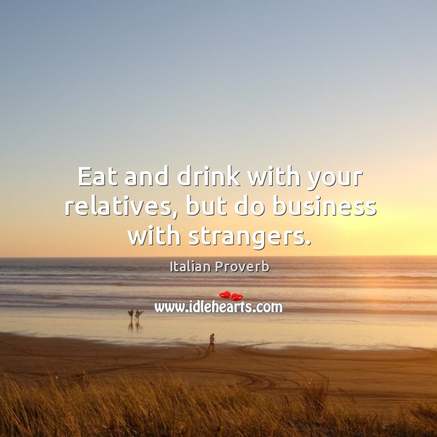 Image, Eat and drink with your relatives, but do business with strangers.