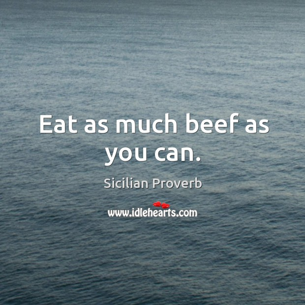 Image, Eat as much beef as you can.