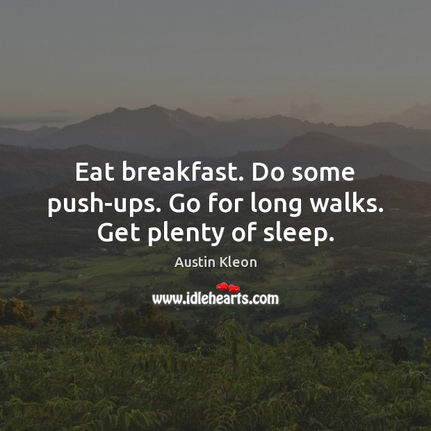 Image, Eat breakfast. Do some push-ups. Go for long walks. Get plenty of sleep.