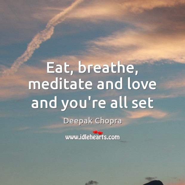 Eat, breathe, meditate and love and you're all set Image