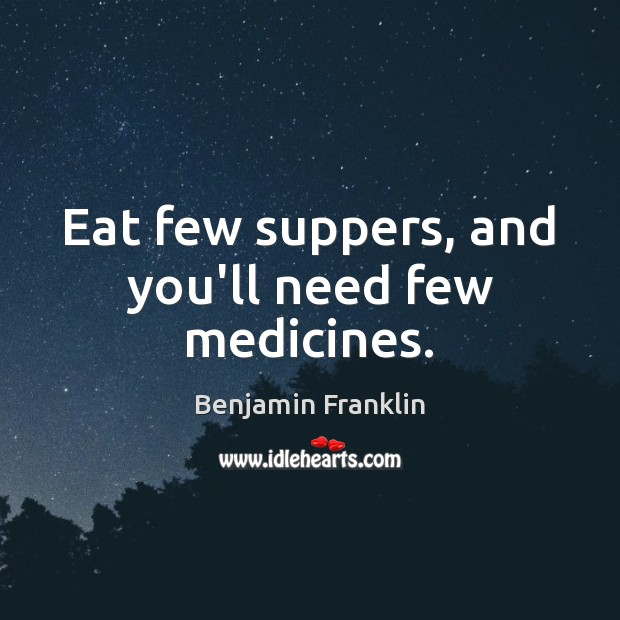 Eat few suppers, and you'll need few medicines. Image