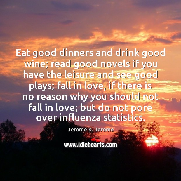 Eat good dinners and drink good wine; read good novels if you Image