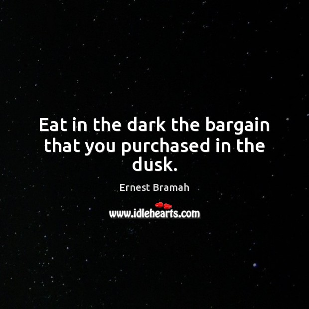 Image, Eat in the dark the bargain that you purchased in the dusk.