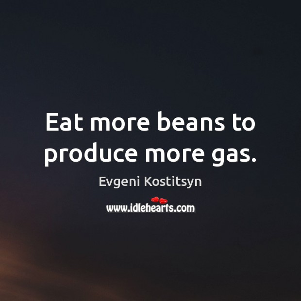 Image, Eat more beans to produce more gas.