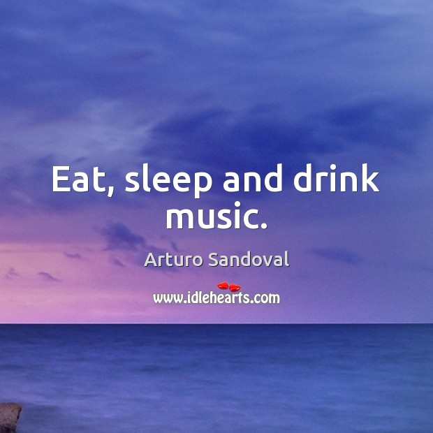 Image, Eat, sleep and drink music.