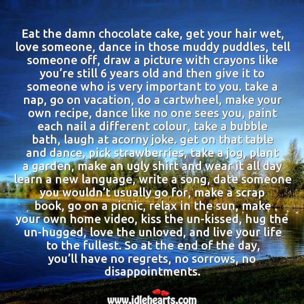 Eat the damn chocolate cake, get your hair wet, love someone Image