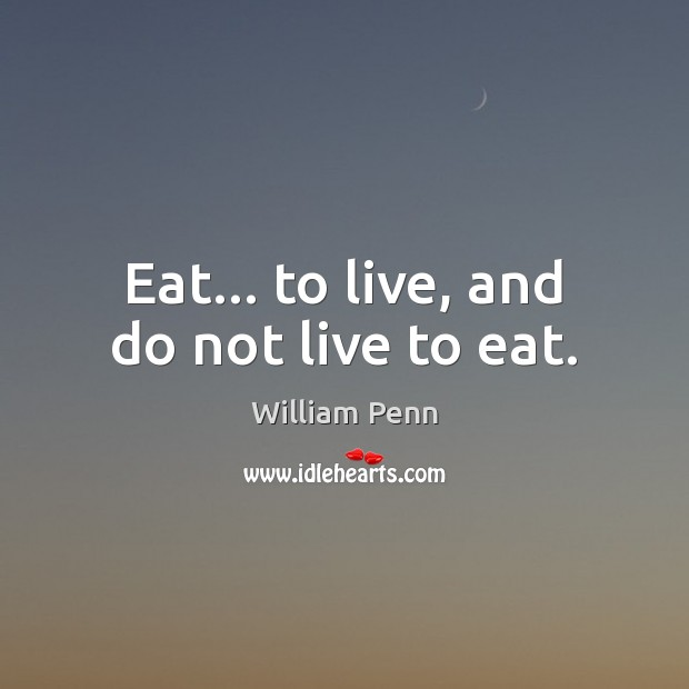 Image, Eat… to live, and do not live to eat.