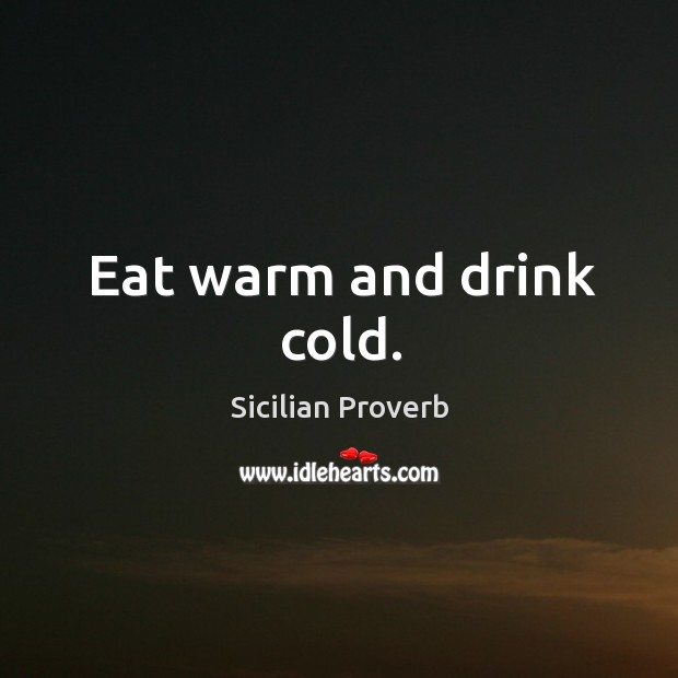 Eat warm and drink cold. Image