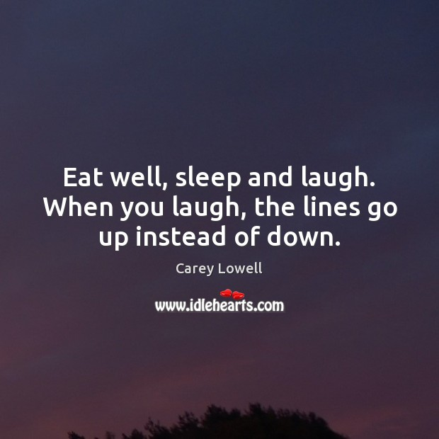 Image, Eat well, sleep and laugh. When you laugh, the lines go up instead of down.