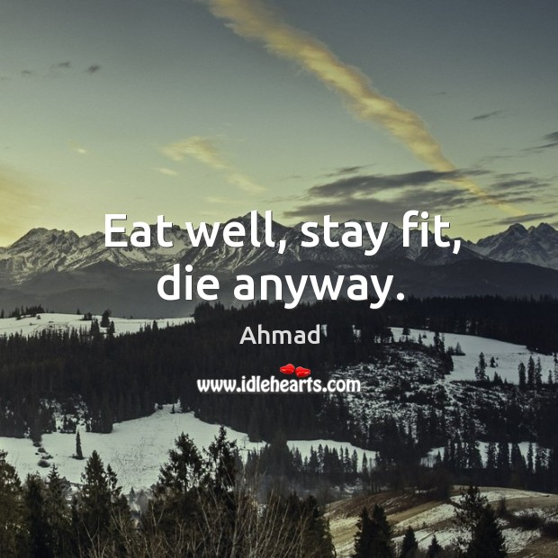Image, Eat well, stay fit, die anyway.