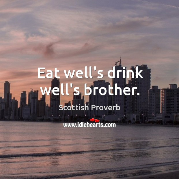 Eat well's drink well's brother. Image