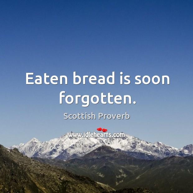 Image, Eaten bread is soon forgotten.