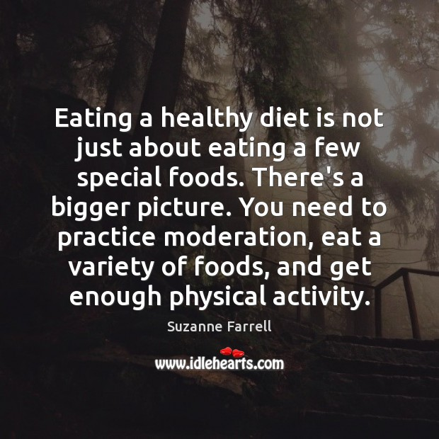 Eating a healthy diet is not just about eating a few special Practice Quotes Image
