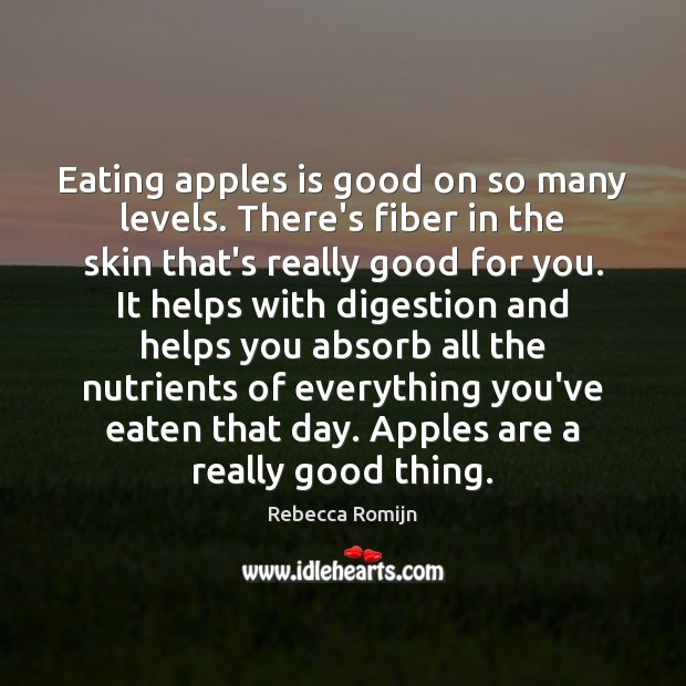 Eating apples is good on so many levels. There's fiber in the Rebecca Romijn Picture Quote