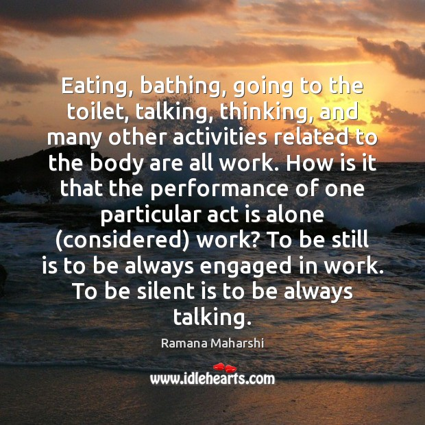 Eating, bathing, going to the toilet, talking, thinking, and many other activities Image