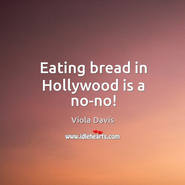 Eating bread in Hollywood is a no-no! Image
