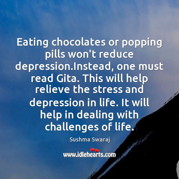 Eating chocolates or popping pills won't reduce depression.Instead, one must read Image