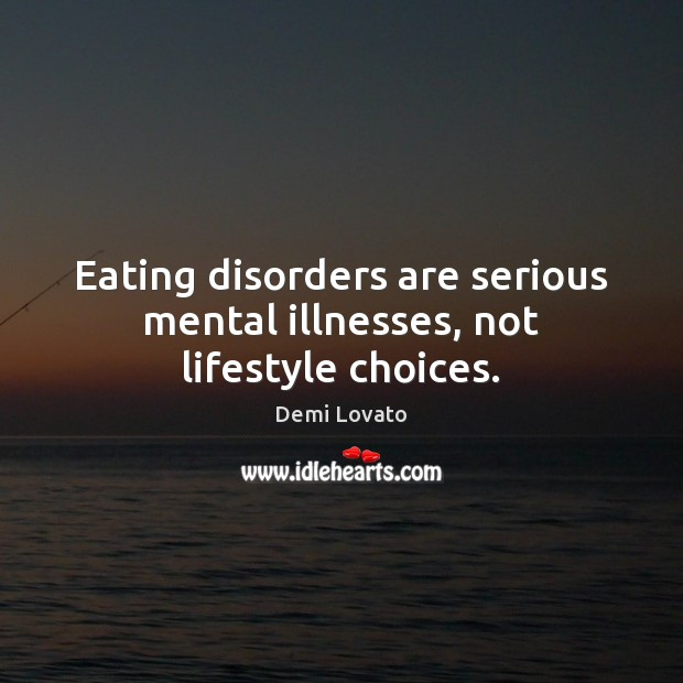 Image, Eating disorders are serious mental illnesses, not lifestyle choices.