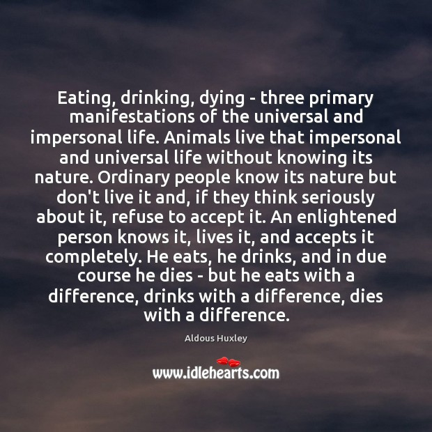 Image about Eating, drinking, dying – three primary manifestations of the universal and impersonal