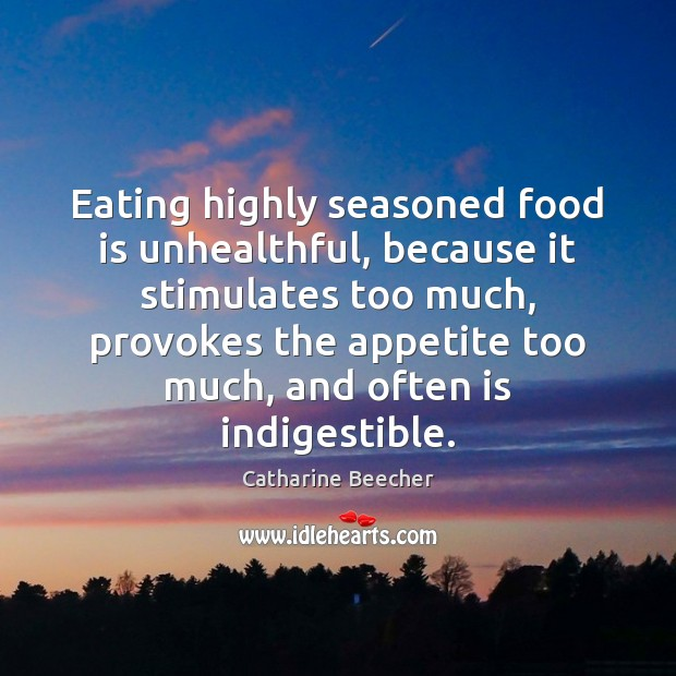 Eating highly seasoned food is unhealthful, because it stimulates too much, provokes Image