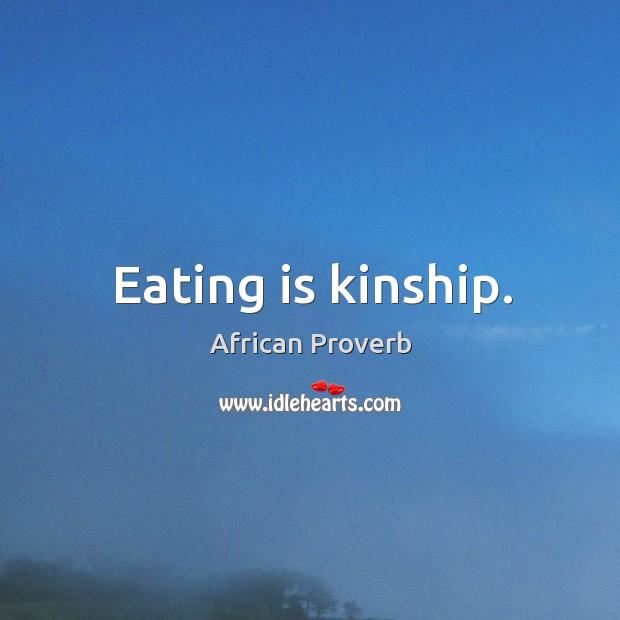 Image, Eating is kinship.