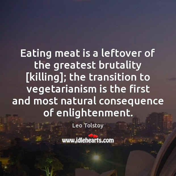 Eating meat is a leftover of the greatest brutality [killing]; the transition Leo Tolstoy Picture Quote
