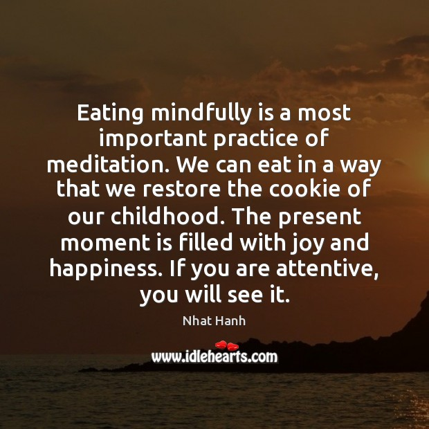 Eating mindfully is a most important practice of meditation. We can eat Joy and Happiness Quotes Image