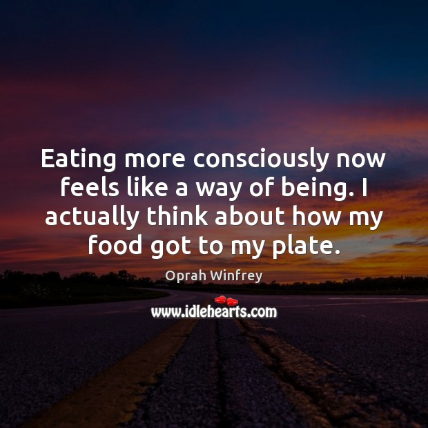 Eating more consciously now feels like a way of being. I actually Oprah Winfrey Picture Quote