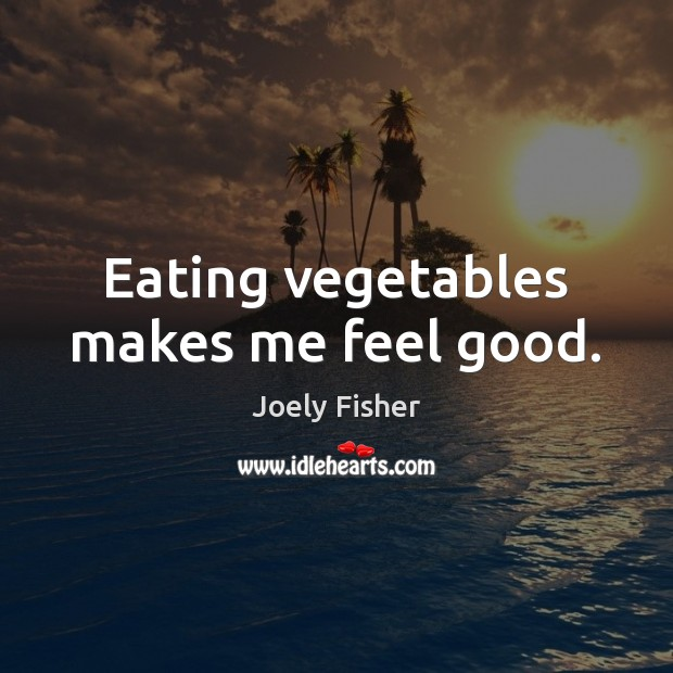 Image, Eating vegetables makes me feel good.