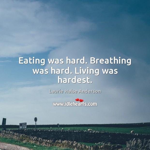 Eating was hard. Breathing was hard. Living was hardest. Image
