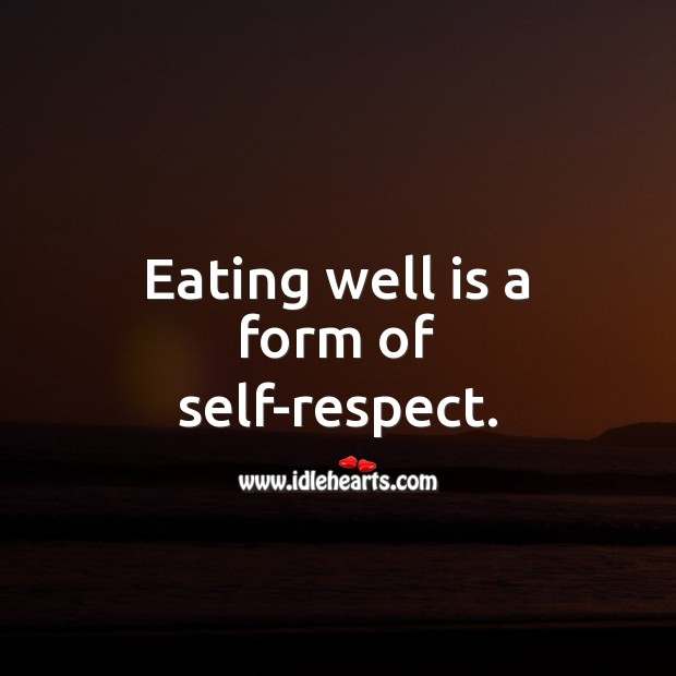 Eating well is a form of self-respect. Love Yourself Quotes Image