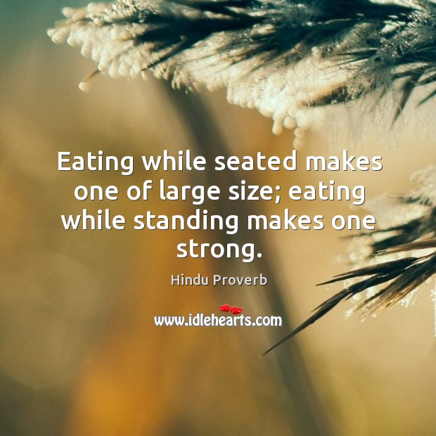 Eating while seated makes one of large size Hindu Proverbs Image