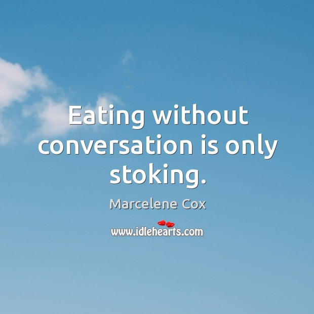 Image, Eating without conversation is only stoking.
