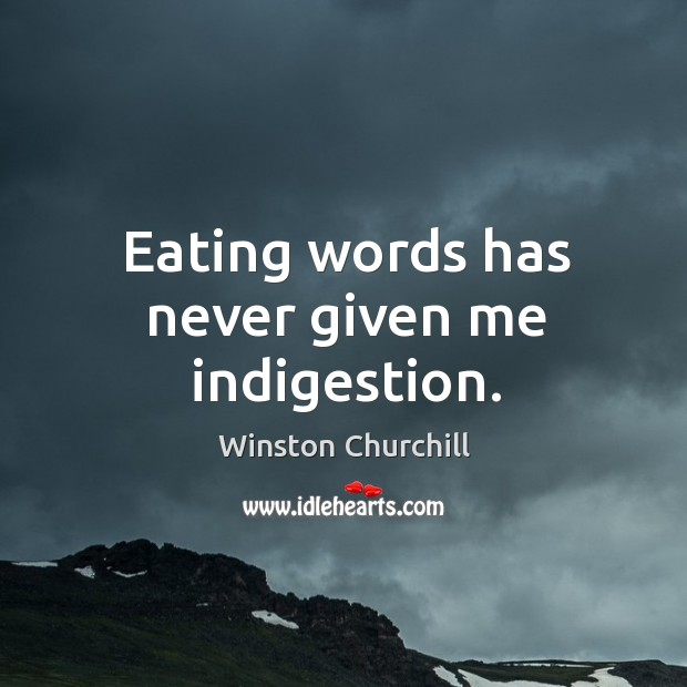Image, Eating words has never given me indigestion.