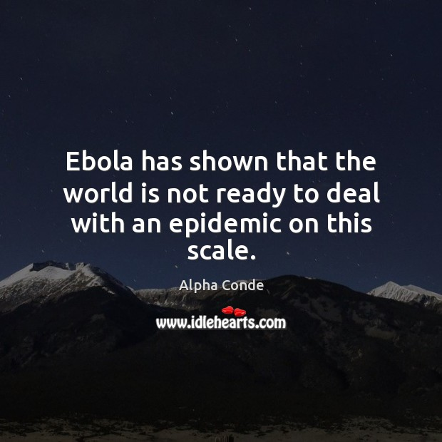 Image, Ebola has shown that the world is not ready to deal with an epidemic on this scale.