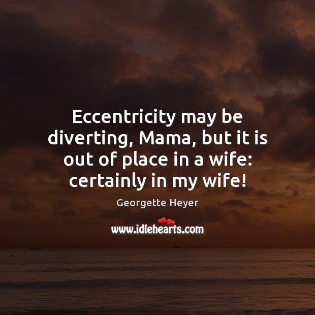 Eccentricity may be diverting, Mama, but it is out of place in Image
