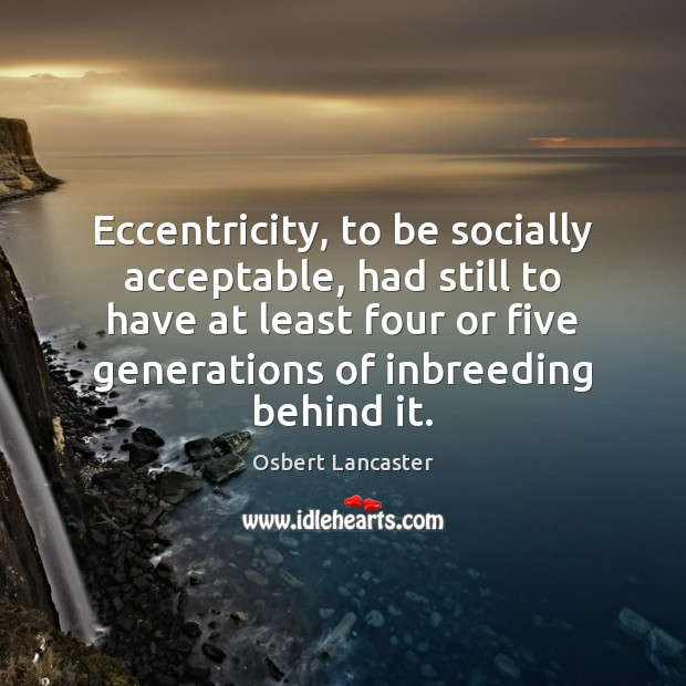 Eccentricity, to be socially acceptable, had still to have at least four Image