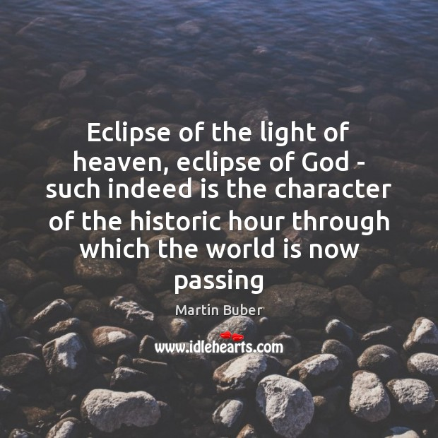 Eclipse of the light of heaven, eclipse of God – such indeed Martin Buber Picture Quote