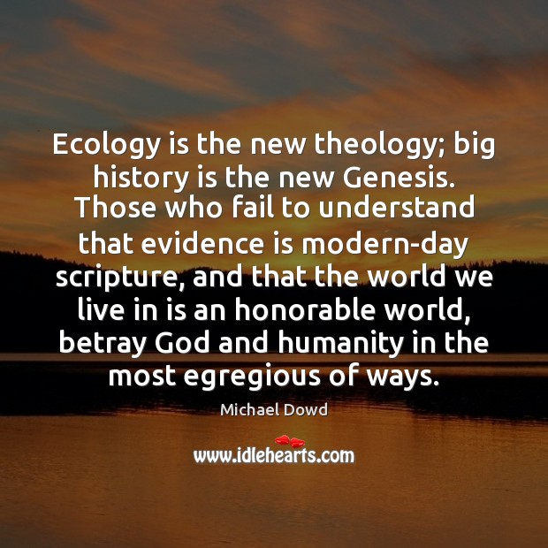 Ecology is the new theology; big history is the new Genesis. Those Image